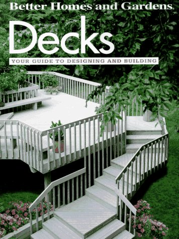 Decks: Your guide to designing and building (Do-it-yourself), Better Homes and Gardens Books
