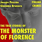 The True Stories of the Monster of Florence: Italian Crimes | [Jacopo Pezzan, Giacomo Brunoro]