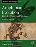 Amphibian Evolution: The Life of Early Land Vertebrates (TOPA Topics in Paleobiology)