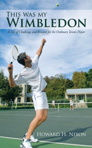 This Was My Wimbledon: A Life of Challenge and Reward for the Ordinary Tennis Player