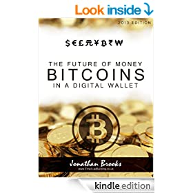 Bitcoin Step by Step Guide : The Future Of Money (Bitcoins In A Digital Wallet)