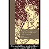 Women's Education in Early Modern Europe: A History, 1500Tto 1800 (Studies in the History of Education)