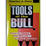 Tools of the Bull: How to Make Big Money in Bull Markets ~ Charles J. Caes