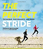 The Perfect Stride: A Runner's Guide to Healthier Technique, Performance, and Speed
