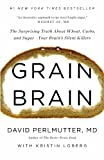 Grain Brain: The Surprising Truth about Wheat, Carbs,  and Sugar--Your Brains Silent Killers