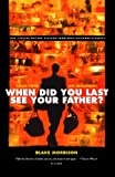 When Did You Last See Your Father?: A Sons Memoir of Love and Loss