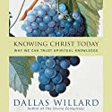 Knowing Christ Today: Why We Can Trust Spiritual Knowledge (       UNABRIDGED) by Dallas Willard Narrated by David Cochran Heath