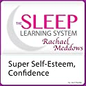 Super Self-Esteem, Confidence, and Motivation with Hypnosis and Meditation: The Sleep Learning System with Rachael Meddows Speech by Joel Thielke Narrated by Rachael Meddows