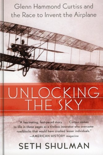 Unlocking the Sky - Glenn Hammond Curtiss and the Race to Invent the Airplane. - Shulman