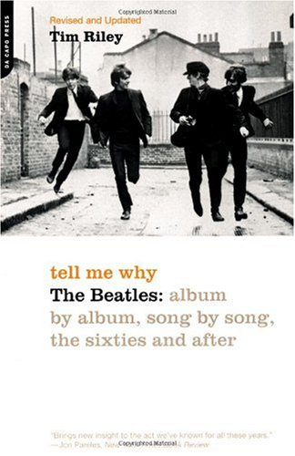 Tell Me Why: The Beatles: Album By Album, Song By Song, The Sixties And After