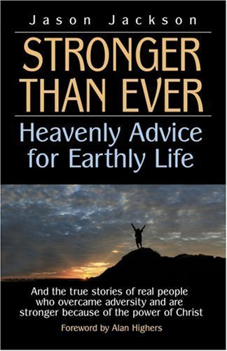 Stronger Than Ever: Heavenly Advice for Earthly Life by Jason Jackson (2008-04-01)