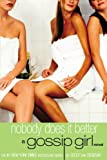 Nobody Does It Better: A Gossip Girl Novel (0316735124) by Von Ziegesar, Cecily