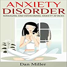 Anxiety Disorder: Managing and Overcoming Anxiety Attacks (       UNABRIDGED) by Dan Miller Narrated by Joseph Brookhouse