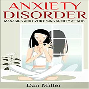 Anxiety Disorder: Managing and Overcoming Anxiety Attacks Audiobook