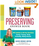 The Put 'em Up! Preserving Answer Book: 399 Solutions to All Your Questions: Canning, Freezing, Drying, Fermenting, Making Infusions