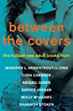 img - for Between the Covers: The Hottest New Adult Books from Jennifer L. Armentrout/J. Lynn, Cora Carmack, Abigail Gibbs, Sophie Jordan, Molly McAdams, and Shannon Stoker (Promo e-Books) book / textbook / text book