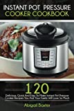img - for Instant Pot Pressure Cooker Cookbook: 120 Delicious, Quick And Easy To Make Instant Pot Pressure Cooker Recipes You And Your Family Will Love So Much book / textbook / text book