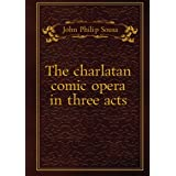 The charlatan comic opera in three acts. 1