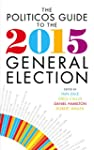 The Politicos Guide to the 2015 Gener...