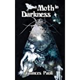 A Moth in Darkness ~ Frances Pauli