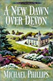 A New Dawn over Devon (Secrets of Heathersleigh Hall #4) (0764224409) by Phillips, Michael
