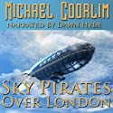 Sky Pirates Over London: Chronicles of a Gentlewoman, Book 1 (       UNABRIDGED) by Michael Coorlim Narrated by Dawn Hyde