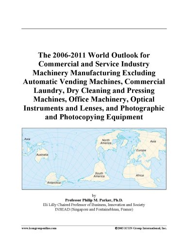 The 2006-2011 World Outlook for Commercial and Service Industry Machinery Manufacturing Excluding Automatic Vending Machines, Commercial Laundry, Dry Cleaning ... and Photographic and Photocopying Equipment