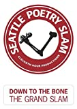 Image of Down to the Bone:  Seattle Poetry Slam's Grand Slam