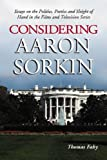 Considering Aaron Sorkin: Essays on the Politics, Poetics and Sleight of Hand in the Films and Television Series