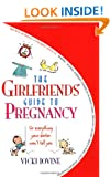The Girlfriend's Guide to Pregnancy: (or Everything Your Doctor Won't Tell You) (Girlfriends' Guides)