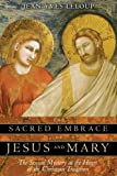 Image of The Sacred Embrace of Jesus and Mary: The Sexual Mystery at the Heart of the Christian Tradition