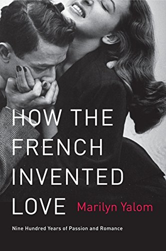 How the French Invented Love: Nine Hundred Years of Passion and Romance PDF