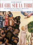 echange, troc Sylvie Barnay - Le Ciel sur la Terre : Les Apparitions de la Vierge au Moyen Age