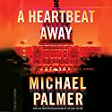 A Heartbeat Away (       UNABRIDGED) by Michael Palmer Narrated by Robert Petkoff