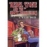 Rebel Stone and the Ghost Whisperersby Walter Rouzer