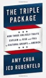The Triple Package: How Three Unlikely Traits Explain the Rise and Fall of Cultural Groups in America (1594205469) by Chua, Amy