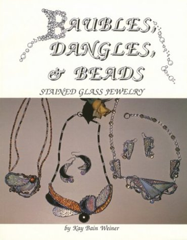 Baubles, Dangles, & Beads: Stained Glass Jewelry Book