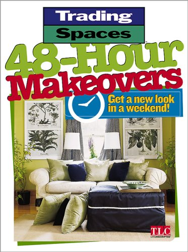 48-Hour Makeovers: Get a New Look in a Weekend! (Trading Spaces)