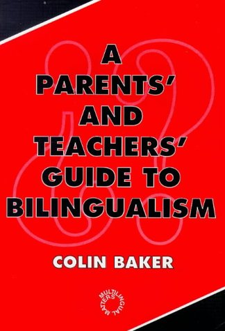 A Parents' and Teachers' Guide to Bilingualism (Bilingual Education and Bilingualism, No 5)