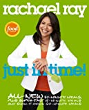 Rachael Ray: Just in Time: All-New 30-Minutes Meals, plus Super-Fast 15-Minute Meals and Slow It Down 60-Minute Meals