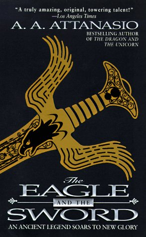 The Eagle and the Sword: An Arthurian Epic, A. A. Attanasio