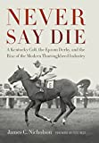img - for Never Say Die: A Kentucky Colt, the Epsom Derby, and the Rise of the Modern Thoroughbred Industry book / textbook / text book