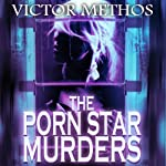 The Porn Star Murders: Jon Stanton Mysteries (       UNABRIDGED) by Victor Methos Narrated by Brian Holsopple