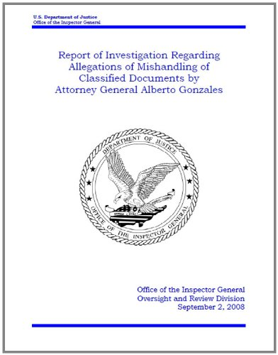 Report of Investigation Regarding Allegations of Mishandling of Classified Documents by Attorney General Alberto Gonzales