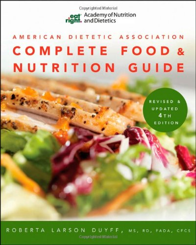American Dietetic Association Complete Food and Nutrition Guide, Revised and Updated 4th Edition by Roberta Larson Duyff