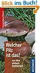 Welcher Pilz ist das?: 170 Pilze einf...