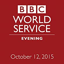 October 12, 2015: Evening  by  BBC Newshour Narrated by Owen Bennett-Jones, Lyse Doucet, Robin Lustig, Razia Iqbal, James Coomarasamy, Julian Marshall
