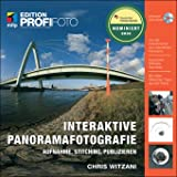 Interaktive Panoramafotografie - Edition ProfiFoto: Aufnahme, Stitching, Publizieren - Chris Witzani