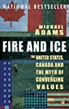 img - for Fire and Ice: The United States, Canada and The Myth of Converging Values book / textbook / text book