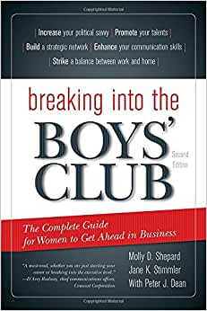 Breaking Into The Boys' Club: The Complete Guide For Women To Get Ahead In Business